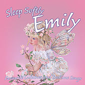 Sleep Softly Emily - Lullabies and Sleepy Songs by Various Artists
