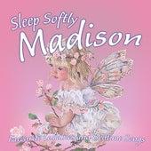 Sleep Softly Madison - Lullabies and Sleepy Songs by Various Artists