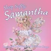 Sleep Softly Samantha - Lullabies and Sleepy Songs by Various Artists