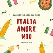 Italia Amore Mio (Classics the Good Old Times) di Various Artists