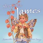 Sleep Softly James - Lullabies and Sleepy Songs by Various Artists