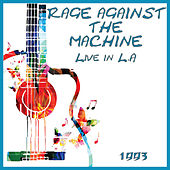 Live in LA 1993 (Live) by Rage Against The Machine