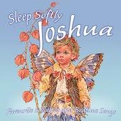 Sleep Softly Joshua - Lullabies & Sleepy Songs by Various Artists
