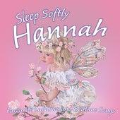 Sleep Softly Hannah - Lullabies and Sleepy Songs by Various Artists