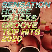 Sensation House Tracks Groove Top Hits 2020 von Various Artists