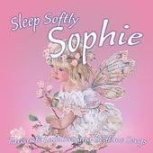 Sleep Softly Sophie - Lullabies and Sleepy Songs by Various Artists