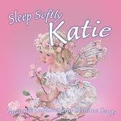 Sleep Softly Katie - Lullabies and Sleepy Songs by Various Artists