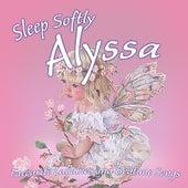 Sleep Softly Alyssa - Lullabies and Sleepy Songs by Various Artists