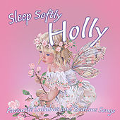 Sleep Softly Holly - Lullabies & Sleepy Songs by Various Artists