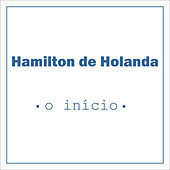 O Início de Hamilton de Holanda