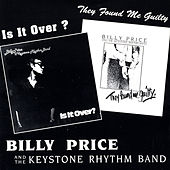 Is It Over/They Found Me Guilty by Billy Price and the Keystone Rhythm Band