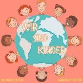 Wir sind Kinder - Mutmachlieder de Martin Pfeiffer