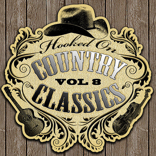 Hooked On Country Classics Vol. 8 by Various Artists