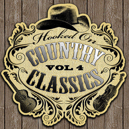 Hooked On Country Classics Vol. 4 by Various Artists