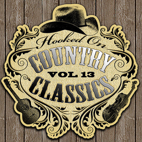 Hooked On Country Classics Vol. 13 by Various Artists