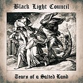 Tears of a Salted Land by Black Light Council