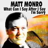 Matt Monro What Can I Say After I Say I'm Sorry de Matt Monro