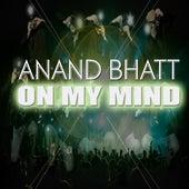 On My Mind by Anand Bhatt