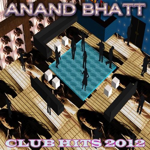 Club Hits 2012 by Anand Bhatt