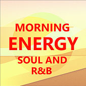 Morning Energy Soul And R&B by Various Artists