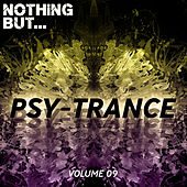 Nothing But... The Sound of Psy Trance, Vol. 09 by Various Artists