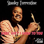 Baby, Ain't I Good to You von Stanley Turrentine