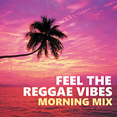 Feel The Reggae Vibes Morning Mix by Various Artists