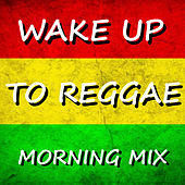 Wake Up To Reggae Morning Mix de Various Artists