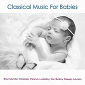 Classical Music For Babies: Romantic Classic Piano Lullaby for Baby Sleep Music by Einstein Baby Lullaby Academy