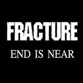 End Is Near by Fracture