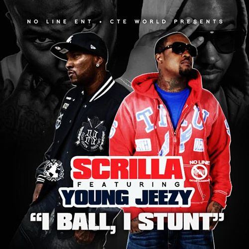 'I Ball, I Stunt' Remix (feat. Young Jeezy) - Single by Scrilla