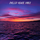 Chilled House Vibes by Chillout Lounge