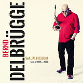Saxual Freedom - Best of 1995-2020 van Bernd Delbrügge