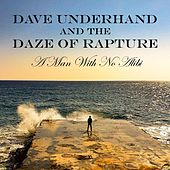 A Man With No Alibi by Dave Underhand And The Daze Of Rapture