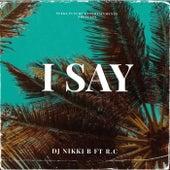 I Say by DJ Nikki B