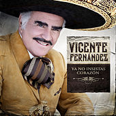 Ya No Insistas Corazón de Vicente Fernández