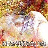 65 Mother & Child Bonding Tracks by Lullaby Land