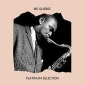 Ike Quebec - Platinum Selection by Ike Quebec