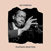 Lee Morgan - Platinum Selection by Lee Morgan