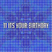 11 Its Your Birthday by Happy Birthday