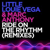 Ride On the Rhythm (Remixes) de Little Louie Vega And Marc Anthony
