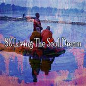 80 Living the Soul Dream di Lullabies for Deep Meditation