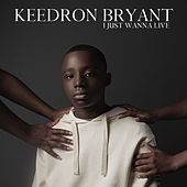 I JUST WANNA LIVE by Keedron Bryant