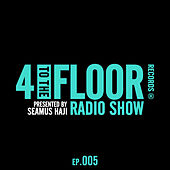 4 To The Floor Radio Episode 005 (presented by Seamus Haji) di Various Artists