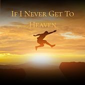 If I Never Get to Heaven by Willie Smith Jim Reeves