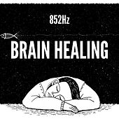 Brain Healing 852Hz by Relaxing Music Therapy