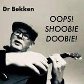 Oops! Shoobie Doobie! von Dr Bekken