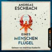 Eines Menschen Flügel (Gekürzt) von Andreas Eschbach