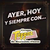 AYER, HOY Y SIEMPRE CON… GRUPO TOPPAZ DE REYNALDO FLORES von Grupo Toppaz