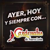 AYER, HOY Y SIEMPRE CON… CARDENALES DE NUEVO LEÓN by Cardenales De Nuevo León